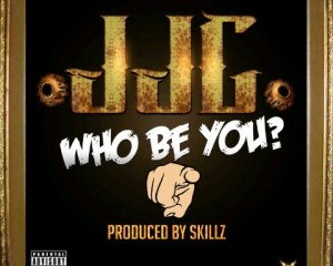 JJJ WHO YOU BE